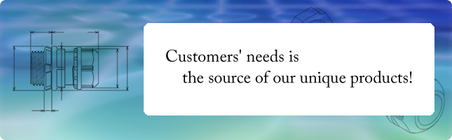 Customers' needs is the source of our unique products!